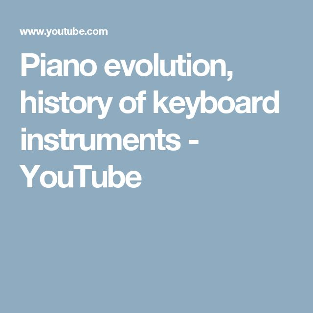 Piano evolution, history of keyboard instruments - YouTube
