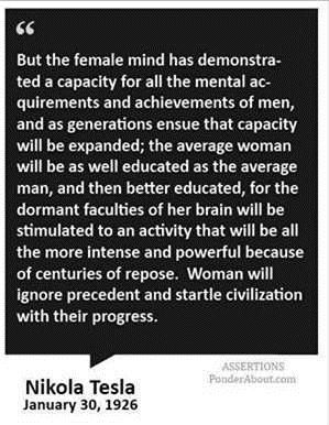 Nikolai Tesla quote - what women can be if they don't try to be just like men
