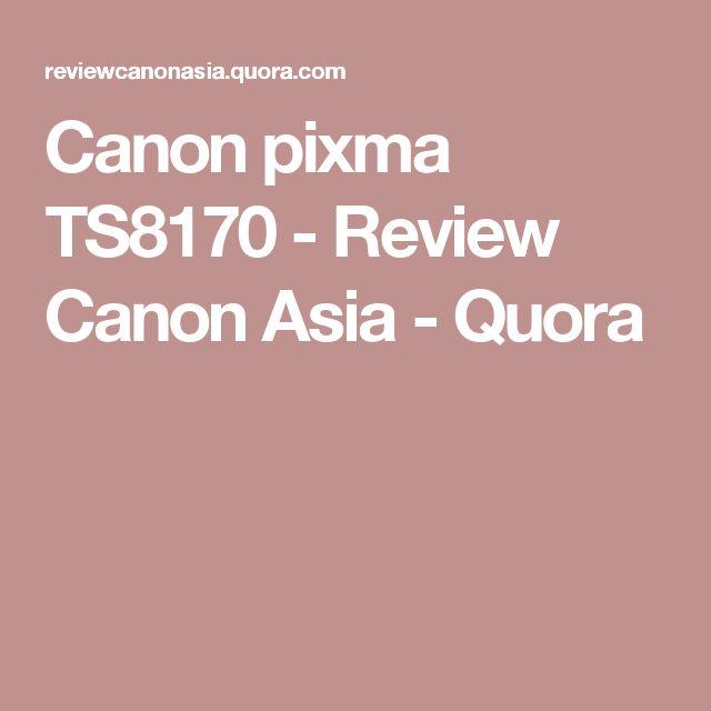 Canon pixma TS8170 - Review Canon Asia - Quora