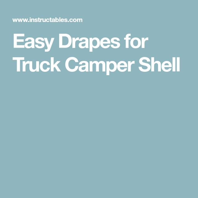 Easy Drapes for Truck Camper Shell