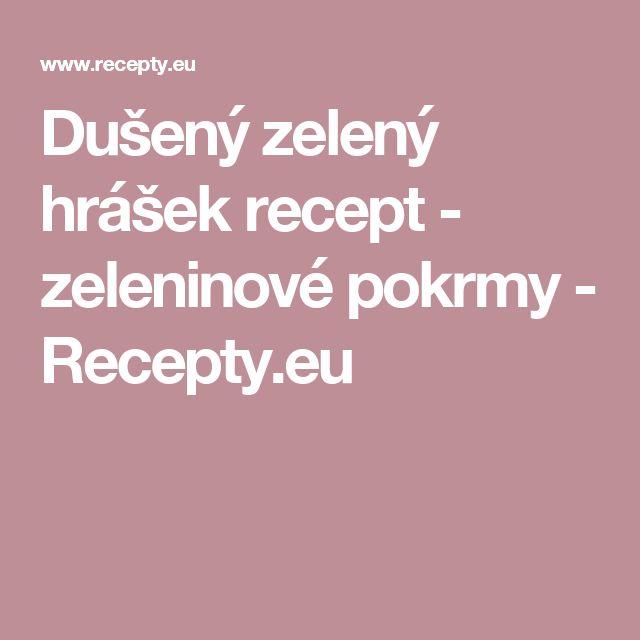 Dušený zelený hrášek recept - zeleninové pokrmy - Recepty.eu