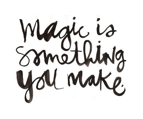 magic magic magic: Thoughts, Life, Bazaart Pin, Magic Is Something You Make, Wisdom, Truths, True, Living, Inspiration Quotes