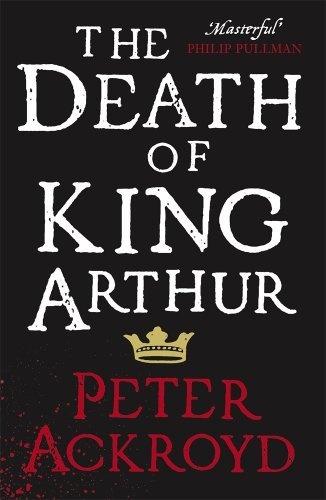 The Death of King Arthur: The Immortal Legend by Peter Ackroyd  #Arthurian_Legend #mythology #fiction