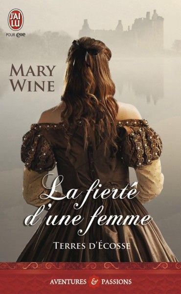 La fierté d'une femme, Terres d'Écosse, Tome 3, Aventures et Passions, Historique, de Wine  Mary- J'ai lu pour elle, vente en ligne livres et ebook