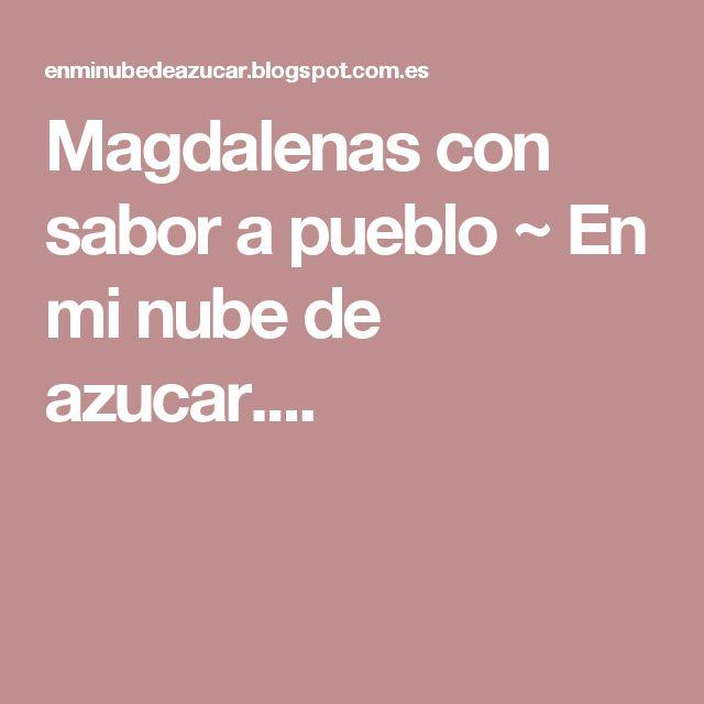 Magdalenas con sabor a pueblo ~ En mi nube de azucar....