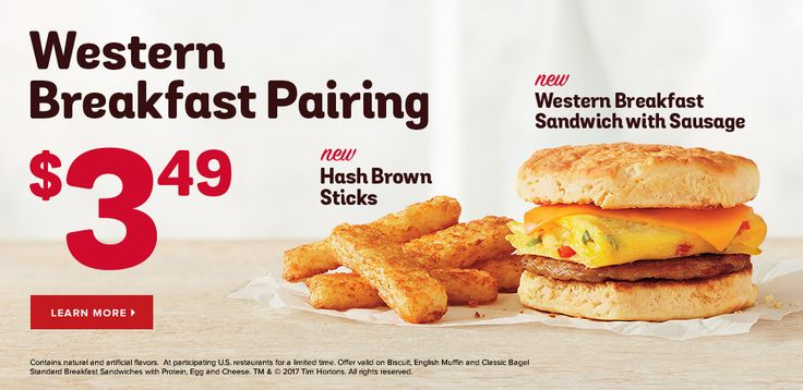 $3.49 Western Breakfast Pairing. New Western Breakfast Sandwich with Sausage. New Hash Brown Sticks. Contains natural and artificial flavors. At participating U.S. restaurants for a limited time. TM & © 2017 Tim Hortons. All rights reserved.