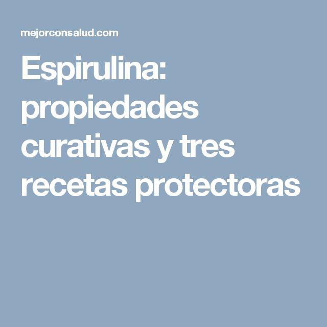 Espirulina: propiedades curativas y tres recetas protectoras