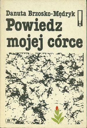 Powiedz mojej córce, Danuta Brzosko-Mędryk, MON, 1987, http://www.antykwariat.nepo.pl/powiedz-mojej-corce-danuta-brzoskomedryk-p-14614.html