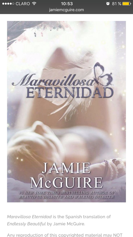 Maravillosa Eternidad no es una continuación de Maravilloso Desastre está en PDF en la página de Jamie McGuire en todos los idiomas (se centra en l vida de casados de Abby y Travis es decir después de su matrimonio en Las Vegas )