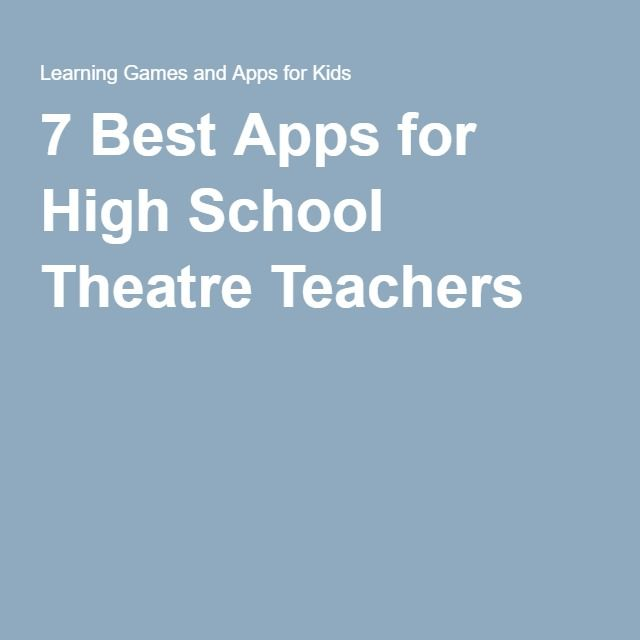 7 Best Apps for High School Theatre Teachers