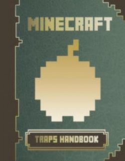 Get the all new Minecraft Traps Handbook today! This guide is brought to you from your friends at Miner Game Guides. This ultimate guide will help you dominate Minecraft by unleashing a variety of dangerous traps on your enemies. Inside you will find: 1. Introduction 2. Trap Basics 3. Tons of Great Traps Get trapping now! Please note that we are not affiliated with Minecraft/Mojang AB. Minecraft ®/TM & © 2009-2013 Mojang / Notch