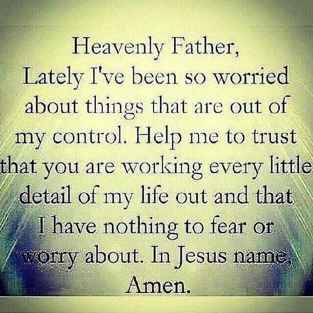 ...Help me to trust that you are working every little detail of my life out...