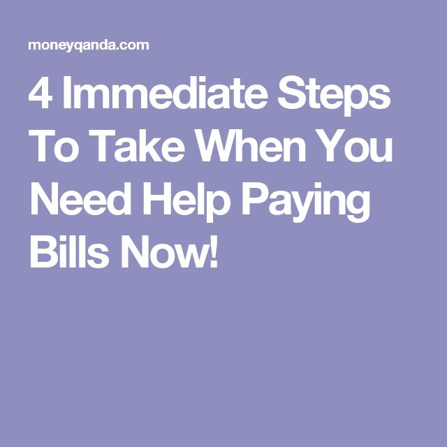 4 Immediate Steps To Take When You Need Help Paying Bills Now!