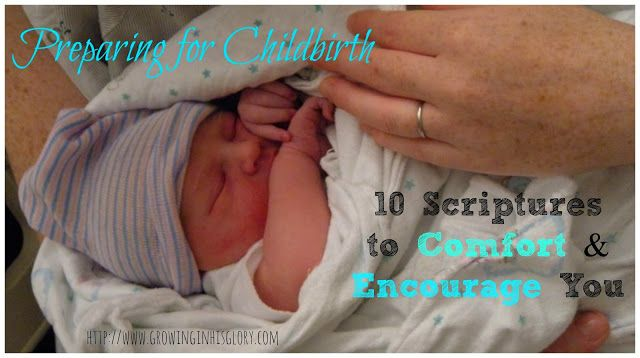Preparing for Childbirth: 10 Scriptures of Comfort & Peace for You {Growing in His Glory.com}