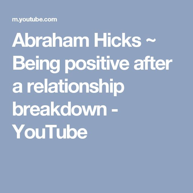 Abraham Hicks ~ Being positive after a relationship breakdown - YouTube