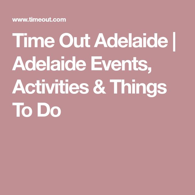 Time Out Adelaide | Adelaide Events, Activities & Things To Do