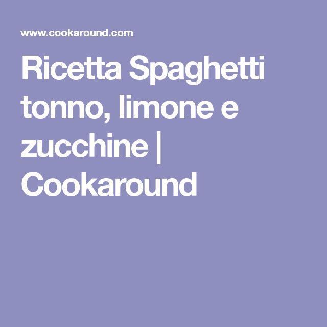 Ricetta Spaghetti tonno, limone e zucchine | Cookaround