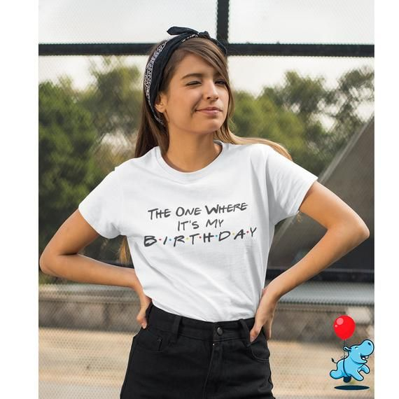 The one where it s my birthday shirt The one where birthday shirts-friends birthday theme shirts