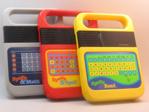 Speak & Spell! We had the red one, and as the batteries slowly died, he sounded more and more demonic.