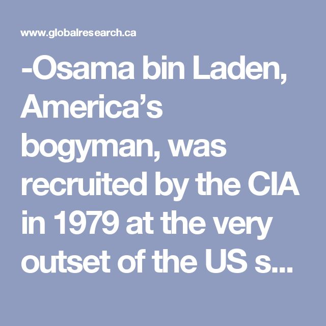 """-Osama bin Laden, America's bogyman, was recruited by the CIA in 1979 at the very outset of the US sponsored jihad. He was 22 years old and was trained in a CIA sponsored guerilla training camp.  -The architects of the covert operation in support of """"Islamic fundamentalism"""" launched during the Reagan presidency played a key rolein launching the """"Global War on Terrorism"""" in the wake of 9/11.  - President Ronald Reagan met the leaders of the Islamic Jihad at the White House in 1985"""