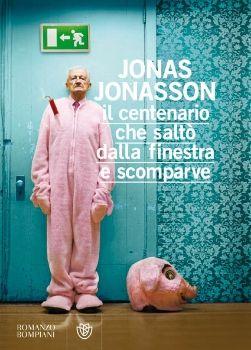 il centenario che saltò dalla finestra e scomparve (THE CENTENARIAN WHO CLIMBED OUT THE WINDOW AND DISAPPEARED) Jonas Jonasson