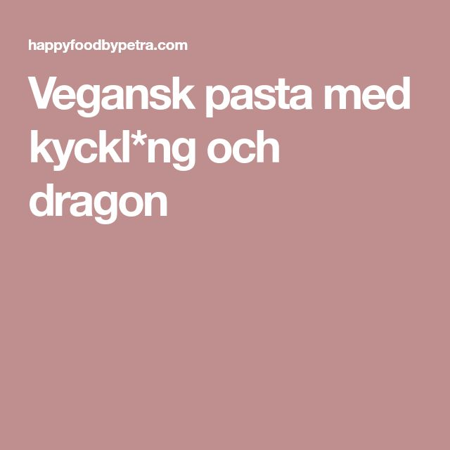 Vegansk pasta med kyckl*ng och dragon