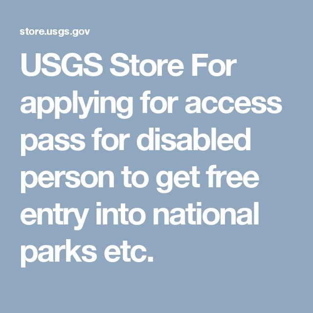 USGS Store  For applying for access pass for disabled person to get free entry into national parks etc.