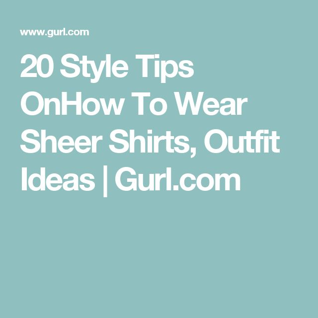 20 Style Tips OnHow To Wear Sheer Shirts, Outfit Ideas | Gurl.com