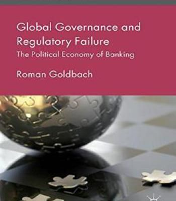 Global Governance And Regulatory Failure: The Political Economy Of Banking PDF