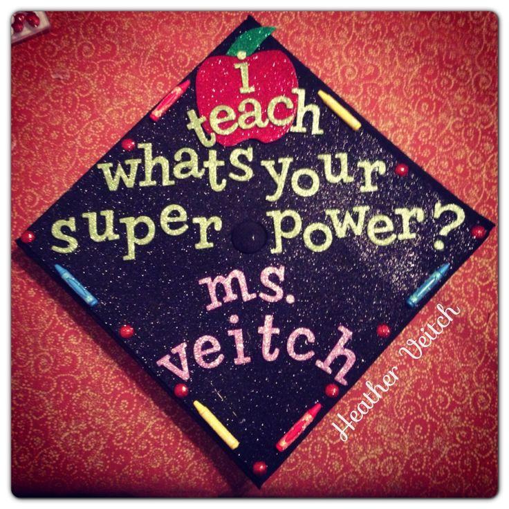 My CHAD graduation cap :D Future teacher baby!!!!!