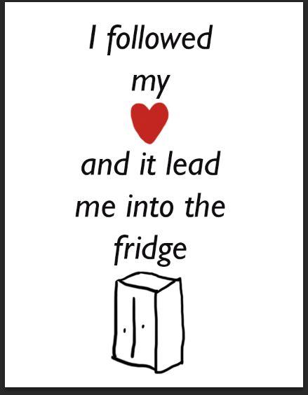 I followed my heart and it lead me to the fridge print