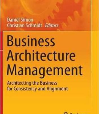 Business Architecture Management – Architecting The Business For Consistency And Alignment PDF