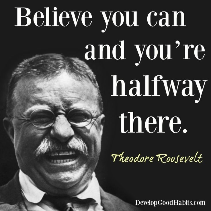 Quotes about Success fron Teddy Roosevelt- What it takes to achieve your dreams: Belief and Optimism