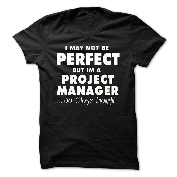 Perfect-Project Manager T Shirts, Hoodies, Sweatshirts - #design t shirts #funny graphic tees. ORDER HERE => https://www.sunfrog.com/LifeStyle/Perfect-Project-Manager.html?60505