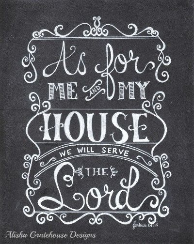 As For Me & My House, we will serve the Lord.  Joshua 24:15 -