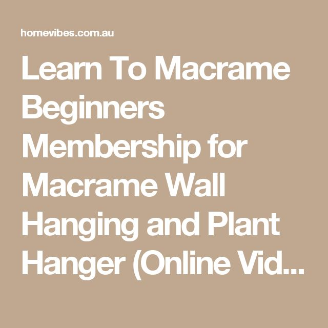 Learn To Macrame Beginners Membership for Macrame Wall Hanging and Plant Hanger (Online Video Workshops, Lessons, Tutorials, Patterns)