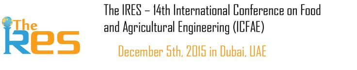The IRES – 14th International Conference on Food and Agricultural Engineering (ICFAE) aimed at presenting current research being carried out in that area and scheduled to be held on December 5th  2015 in Dubai, UAE.