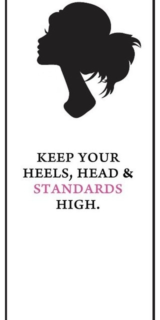 such a great way to live life.Words Of Wisdom, Remember This, Go Girls, Standards High, Quotes, High Standards, Life Mottos, High Heels, Living