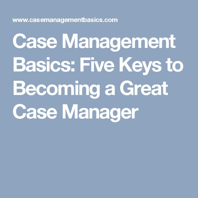 Case Management Basics: Five Keys to Becoming a Great Case Manager