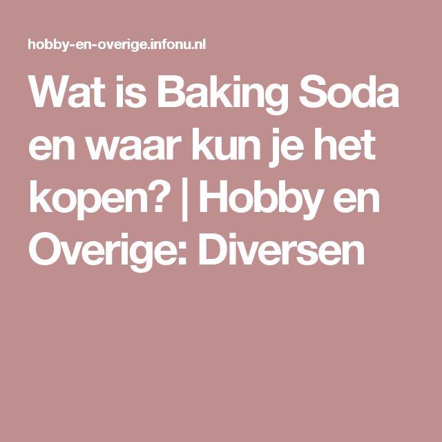 Wat is Baking Soda en waar kun je het kopen? | Hobby en Overige: Diversen