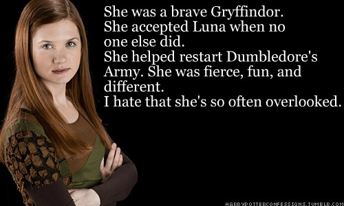 Ginny. She was a brave Gryffindor. She accepted Luna when no one else did. she helped restart Dumbledore's Army. She was fierce, fun and different. I hate that she's so ofter overlooked