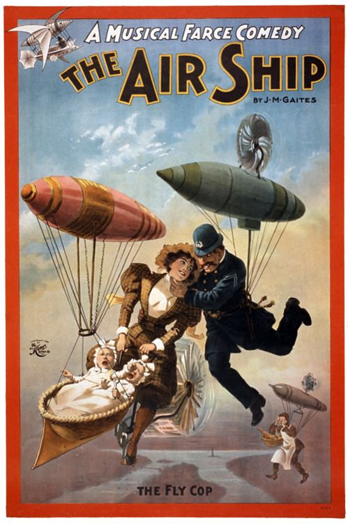 A theater poster, c. 1898, for The Air Ship. A Musical Farce Comedy by J.M. Gaites.Inspiration for Kino's 1934 comedyLuftschiffwalzer?