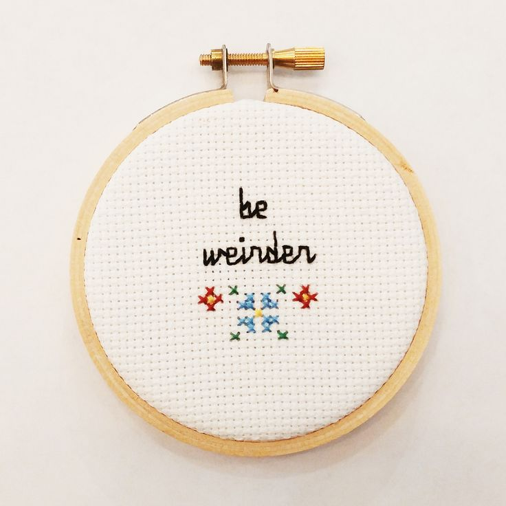 """Be Weirder"" Cross Stitch"