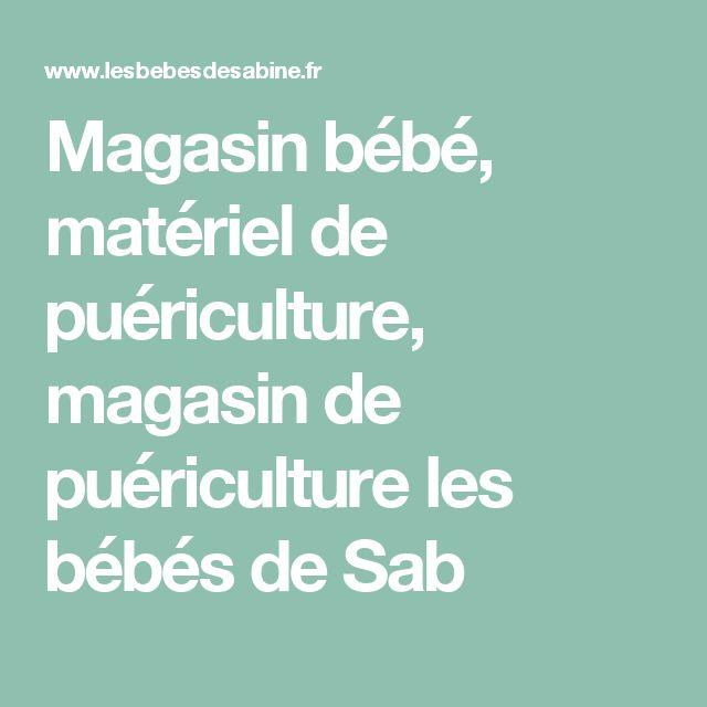 Magasin bébé, matériel de puériculture, magasin de puériculture les bébés de Sab