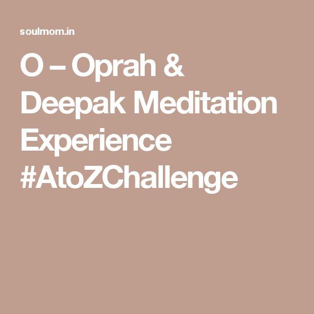 O – Oprah & Deepak Meditation Experience #AtoZChallenge