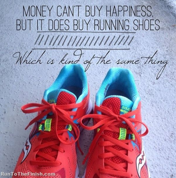 Money can't buy happiness, but it does buy running shoes... which is kind of the same thing.