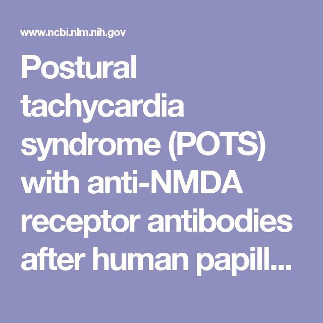 Postural tachycardia syndrome (POTS) with anti-NMDA receptor antibodies after human papillomavirus vaccination.  - PubMed - NCBI