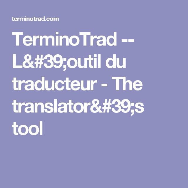 TerminoTrad -- L'outil du traducteur - The translator's tool