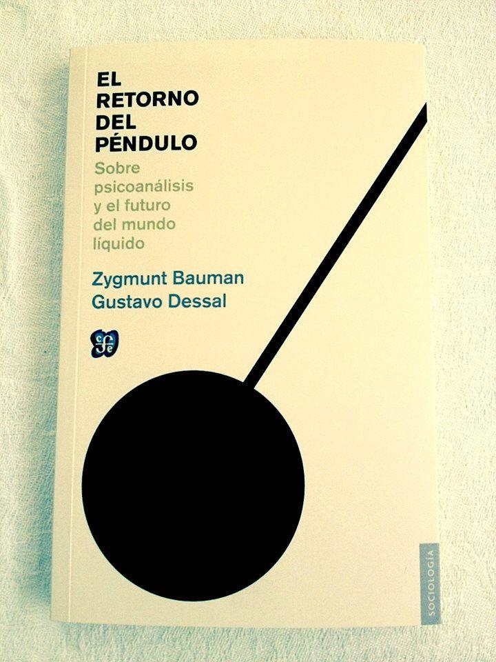 El retorno del péndulo :sobre psicoanálisis y el futuro del mundo líquido / Zygmunt Bauman, Gustavo Dessal . 1 ed Editorial:Madrid : ; Buenos Aires : Fondo de cultura económica, 2014 http://absysnetweb.bbtk.ull.es/cgi-bin/abnetopac01?TITN=513145