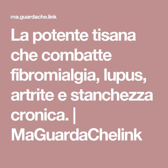 La potente tisana che combatte fibromialgia, lupus, artrite e stanchezza cronica. | MaGuardaChelink